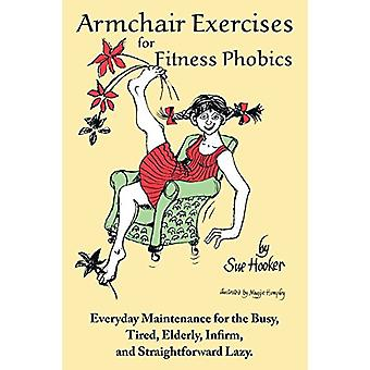 Armchair Exercises for Fitness Phobics - Everyday Maintenance for the