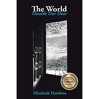 The World Outside Our Door by Elizabeth Hawkins - 9781480848894 Book