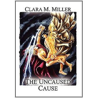 The Uncaused Cause by Clara M Miller - 9781602640368 Book