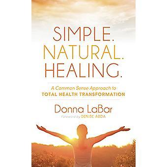 Enkel. Naturlig. Healing. - En sunn fornuft tilnærming til total helse tr