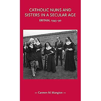 Catholic Nuns and Sisters in a Secular Age - Britain - 1945-90 by Carm