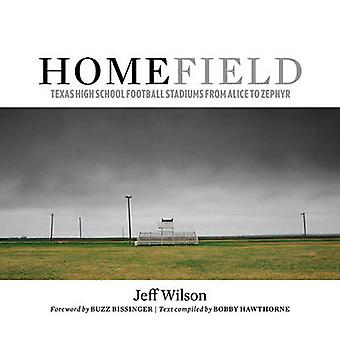 Home Field by Foreword by Buzz Bissinger & By photographer Jeff Wilson & Edited by Bobby Hawthorne