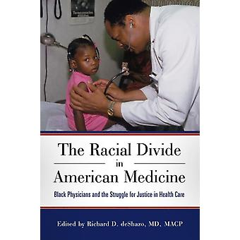 The Racial Divide in American Medicine by Edited by Richard D Deshazo