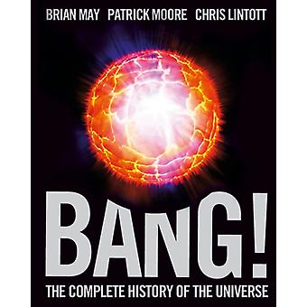 Bang  The Complete History of the Universe by Brian May & Patrick Moore & Chris Lintott