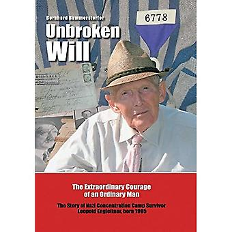 Unbroken Will: The Extraordinary Courage of an� Ordinary Man the Story of� Nazi Concentration Camp Survivor Leopold Engleitner,� Born 1905