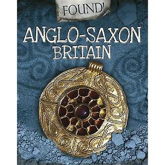 Found! - Anglo-Saxon Britain by Moira Butterfield - 9781445153001 Book