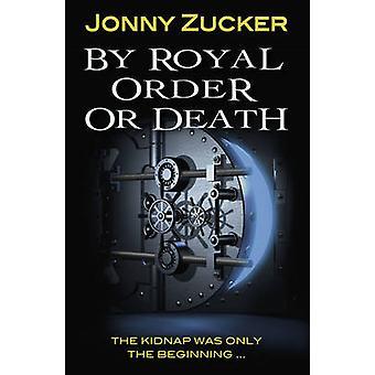 Durch königliche Order oder Tod durch Jonny Zucker - 9781781277157 Buch