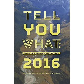 Tell You What - Great New Zealand Nonfiction 2016 by Debbie Amini - Su