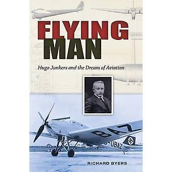 Vliegende Man - Hugo-Junkers en de droom van de luchtvaart door Richard Byers-