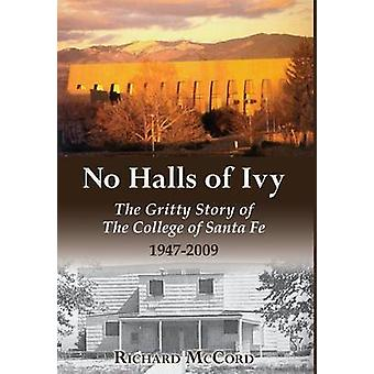 No Halls of Ivy The Gritty Story of the College of Santa Fe 19472009 by McCord & Richard
