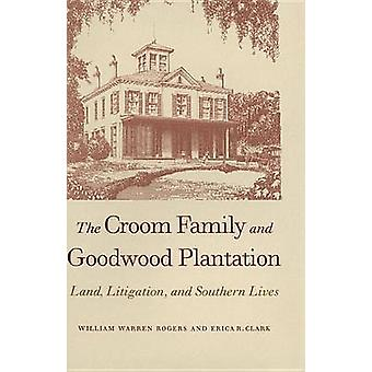 The Croom Family and Goodwood Plantation Land Litigation and Southern Lives by Rogers & William Warren & Sr.