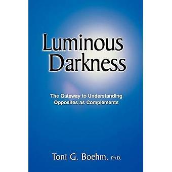 Lichtgevende duisternis de toegangspoort tot alle begrip door Boehm & Toni G.