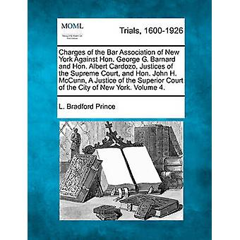 Charges of the Bar Association of New York against Hon. George G. Barnard and Hon. Albert Cardozo Justices of the Supreme Court and Hon. John H. McCunn A justice of the Superior Court of the City of by Prince & L. Bradford