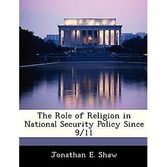 De rol van religie in het nationale veiligheidsbeleid sinds 911 door Shaw & Jonathan E.