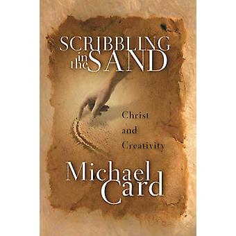 Scribbling in the Sand - Christ and Creativity by Michael Card - 97808