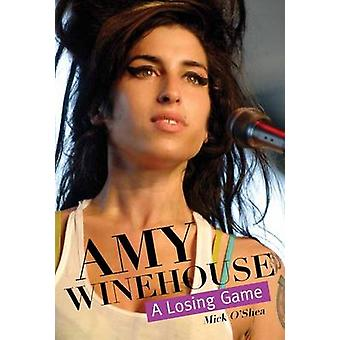 Amy Winehouse - A Losing Game by Mick O'Shea - 9780859654821 Book