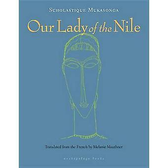 Our Lady of the Nile - A Novel by Scholastique Mukasonga - Melanie Mau