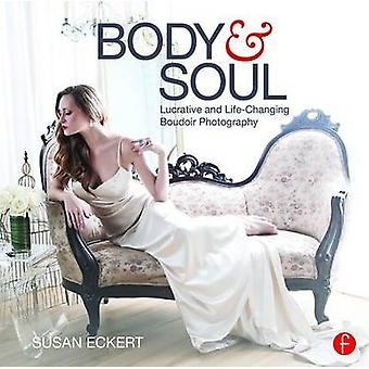 Body and Soul - Lucrative and Life-Changing Boudoir Photography by Eck