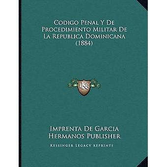 Codigo Penal y de Procedimiento Militar de La Republica Dominicana (1