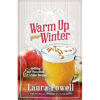 Warm Up Your Winter - Holiday Hot Chocolate and Cider Recipes by Laura