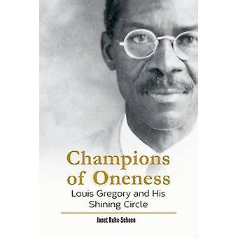 Champions of Oneness - Louis Gregory and His Shining Circle by Janet R