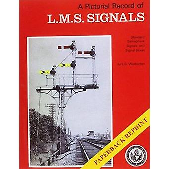 A Pictorial Record of L.M.S. Signals by Graham Warburton - 9781906419