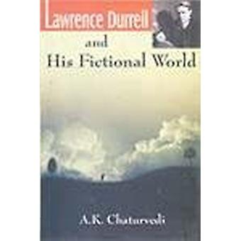 Lawrence Durrell and His Fictional World by A. K. Chaturvedi - 978818