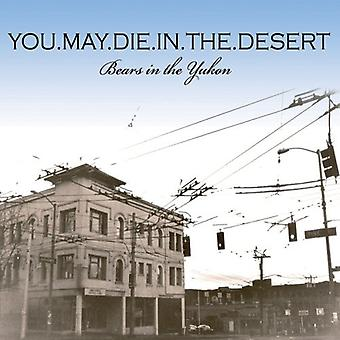 You.May.Die.in.the.Desert - Bears in the Yukon [CD] USA import