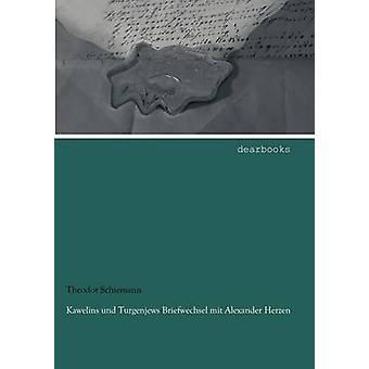 Kawelins und Turgenjews Briefwechsel mit Alexander Herzen by Schiemann & Theodor