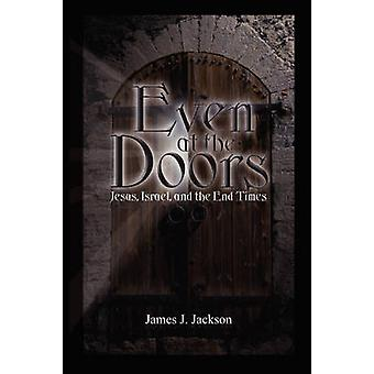Even at the Doors Jesus Israel and the End Times by Jackson & James