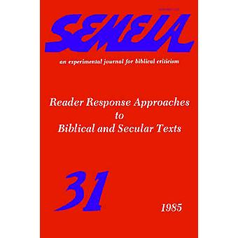 Semeia 31 Reader Response Approaches to Biblical and Secular Texts by Detweiler & Robert