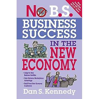 No B.S. Business Success In The New Economy by Kennedy & Dan S.