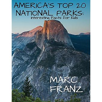 Americas Top 20 National Parks Interesting Facts for Kids by Franz & Marc