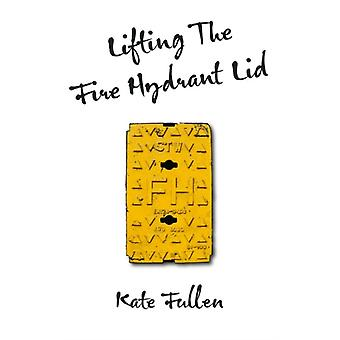 Lifting the Fire Hydrant Lid  Female Firefighter Memoir by Kate Fullen