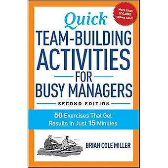 Quick TeamBuilding Activities for Busy Managers 50 Exercises That Get Results in Just 15 Minutes by Miller & Brian
