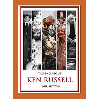 Talking about Ken Russell Expanded Edition by Sutton & Paul
