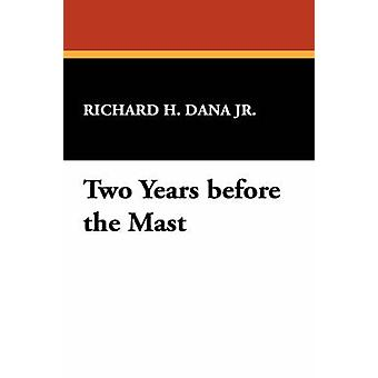 Two Years before the Mast by Dana Jr. & Richard H.