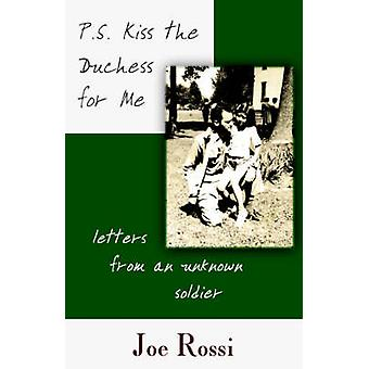 P.S. Kiss the Duchess for Me Letters from an Unknown Soldier by Moss & Joe