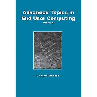 Advanced Topics in End User Computing Volume 4 by Mahmood & Mo Adam