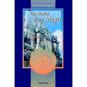The World of the Maya by Osmanagich & Sam