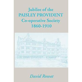 Jubilee of the Paisley Provident CoOperative Society Limited by Rowat & David