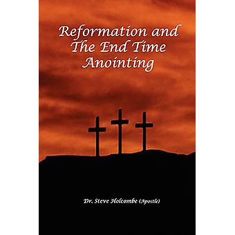 Reformation and the End Time Anointing by Holcombe & Steve