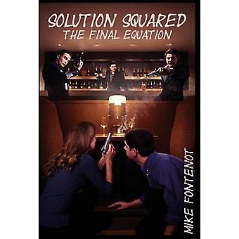 Solution Squared The Final Equation by Fontenot & Mike