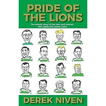 Pride of the Lions The untold story of the men and women who made the Lisbon Lions by Niven & Derek