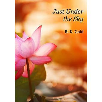 Just Under the Sky by Gold & R.K.