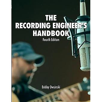 The Recording Engineers Handbook 4th Edition by Owsinski & Bobby