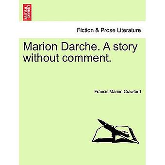 Marion Darche. A story without comment. by Crawford & Francis Marion