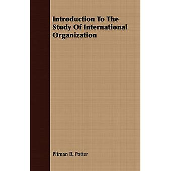 Introduction To The Study Of International Organization by Potter & Pitman B.