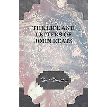 The Life and Letters of John Keats by Houghton & Lord