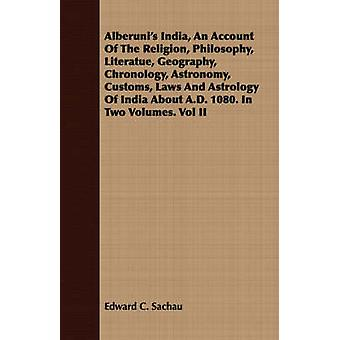 Alberunis India An Account Of The Religion Philosophy Literatue Geography Chronology Astronomy Customs Laws And Astrology Of India About A.D. 1080. In Two Volumes. Vol II by Sachau & Edward C.